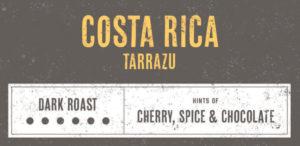 Coffee Label. Costa Rica Tarrazu. Dark Roast. Hints of Cherry, Spice and Chocolate.