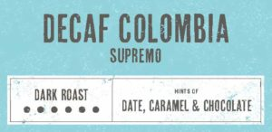 Coffee Label. Decaf Colombia Supremo. Dark Roast. Hints of Date, Caramel and Chocolate.