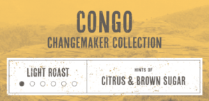 Coffee Label. Congo Change maker Collection. Light Roast. Hints of Citrus and Brown Sugar.