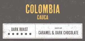 Coffee Label. Colombia Cauca. Dark Roast. Hints of Caramel and Dark Chocolate.