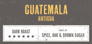 Coffee Label. Guatemala Antigua. Dark Roast. Hints of Spice, Oak and Brown Sugar.