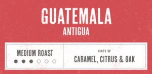 Coffee Label. Guatemala Antigua. Medium Roast. Hints of Caramel, Citrus and Oak.