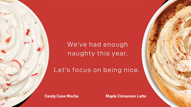 We've had enough naughty this year. Let's focus on being nice. Candy Can Mocha. Maple Cinnamon Latte.